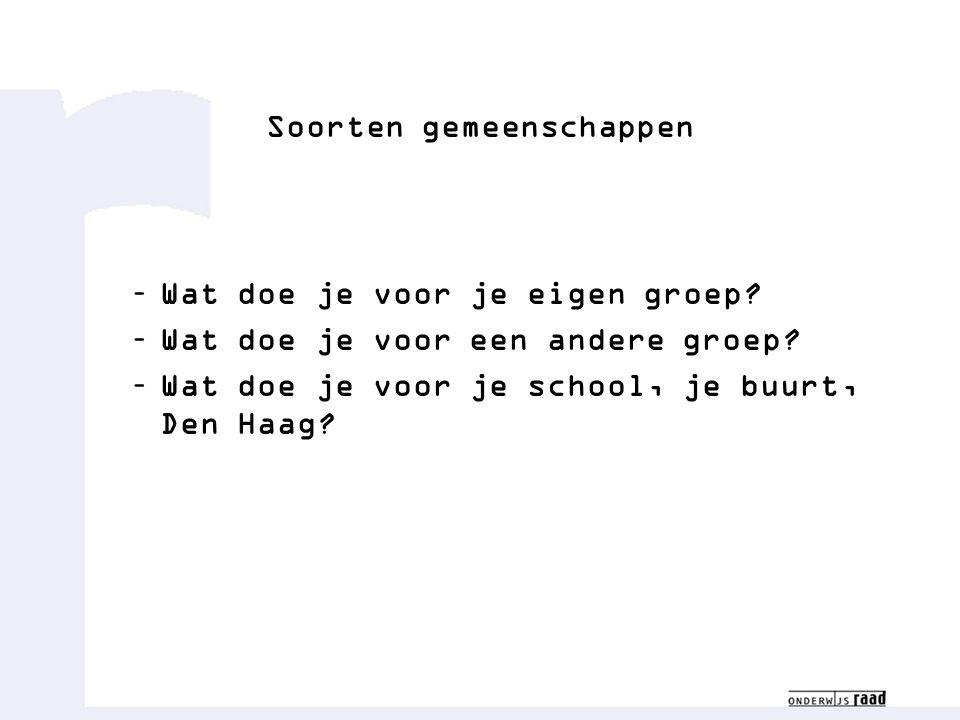 Soorten gemeenschappen –Wat doe je voor je eigen groep? –Wat doe je voor een andere groep? –Wat doe je voor je school, je buurt, Den Haag?
