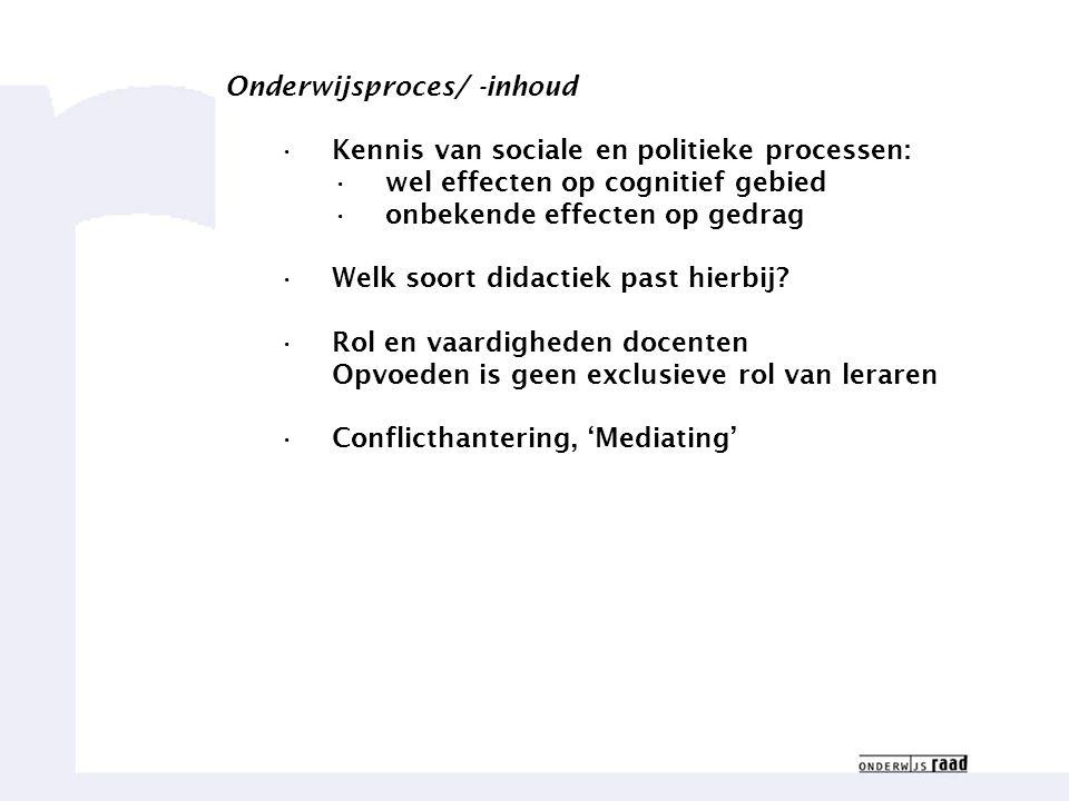 Onderwijsproces/ -inhoud Kennis van sociale en politieke processen: wel effecten op cognitief gebied onbekende effecten op gedrag Welk soort didactiek