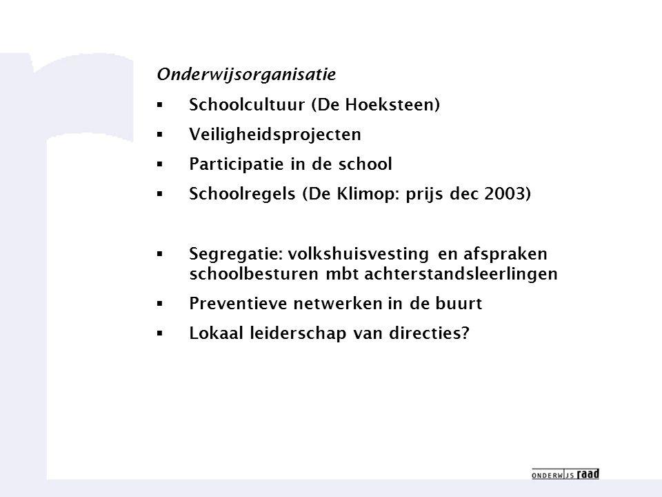 Onderwijsorganisatie  Schoolcultuur (De Hoeksteen)  Veiligheidsprojecten  Participatie in de school  Schoolregels (De Klimop: prijs dec 2003)  Se