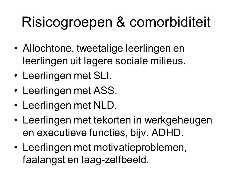 Risicogroepen & comorbiditeit Allochtone, tweetalige leerlingen en leerlingen uit lagere sociale milieus. Leerlingen met SLI. Leerlingen met ASS. Leer