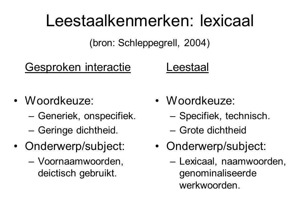 Leestaalkenmerken: lexicaal (bron: Schleppegrell, 2004) Gesproken interactie Woordkeuze: –Generiek, onspecifiek. –Geringe dichtheid. Onderwerp/subject