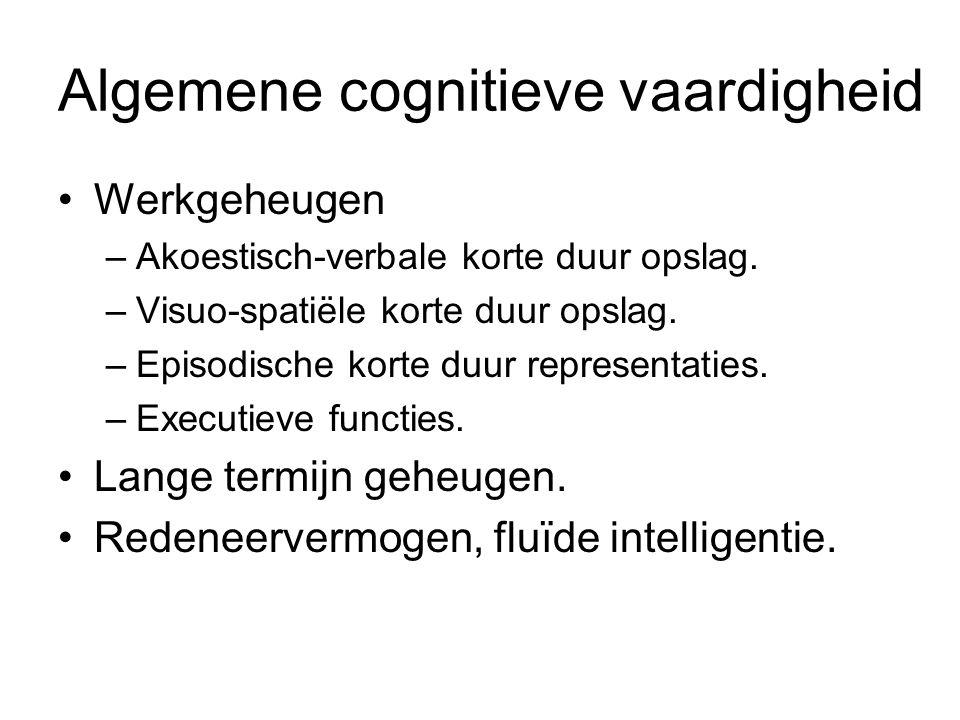 Algemene cognitieve vaardigheid Werkgeheugen –Akoestisch-verbale korte duur opslag. –Visuo-spatiële korte duur opslag. –Episodische korte duur represe