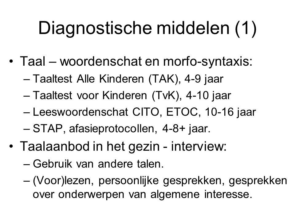 Diagnostische middelen (1) Taal – woordenschat en morfo-syntaxis: –Taaltest Alle Kinderen (TAK), 4-9 jaar –Taaltest voor Kinderen (TvK), 4-10 jaar –Le