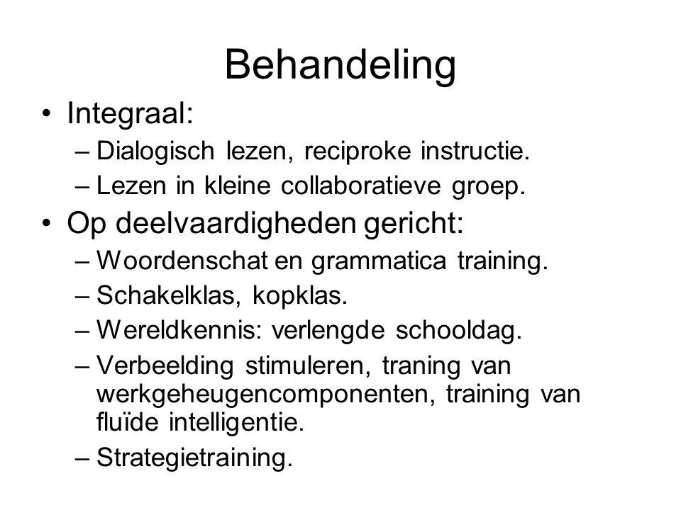 Behandeling Integraal: –Dialogisch lezen, reciproke instructie. –Lezen in kleine collaboratieve groep. Op deelvaardigheden gericht: –Woordenschat en g