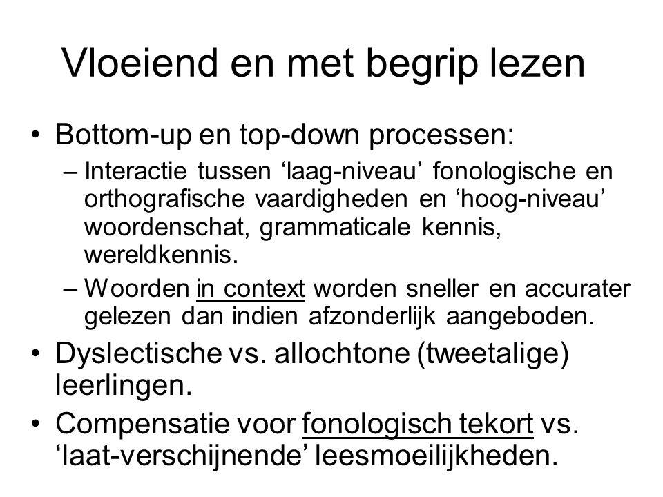 Vloeiend en met begrip lezen Bottom-up en top-down processen: –Interactie tussen 'laag-niveau' fonologische en orthografische vaardigheden en 'hoog-ni