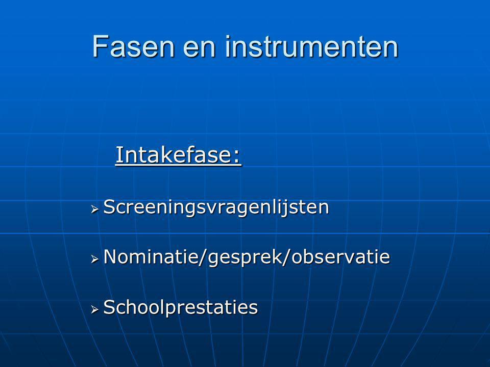 Fasen en instrumenten Intakefase:  Screeningsvragenlijsten  Nominatie/gesprek/observatie  Schoolprestaties