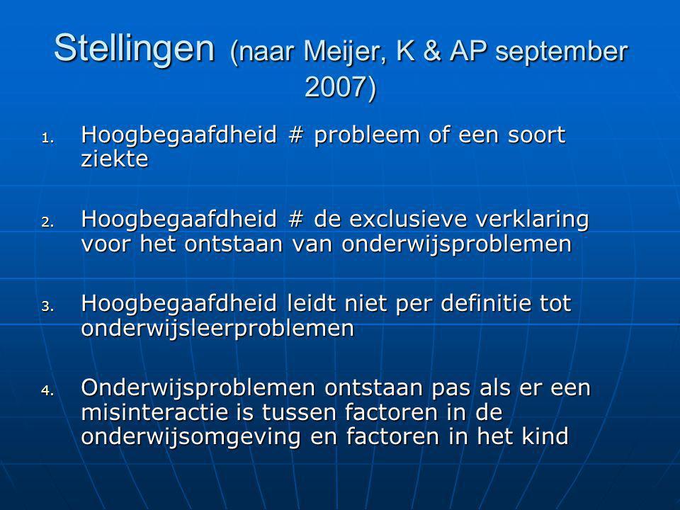 Stellingen (naar Meijer, K & AP september 2007) 1. Hoogbegaafdheid # probleem of een soort ziekte 2. Hoogbegaafdheid # de exclusieve verklaring voor h