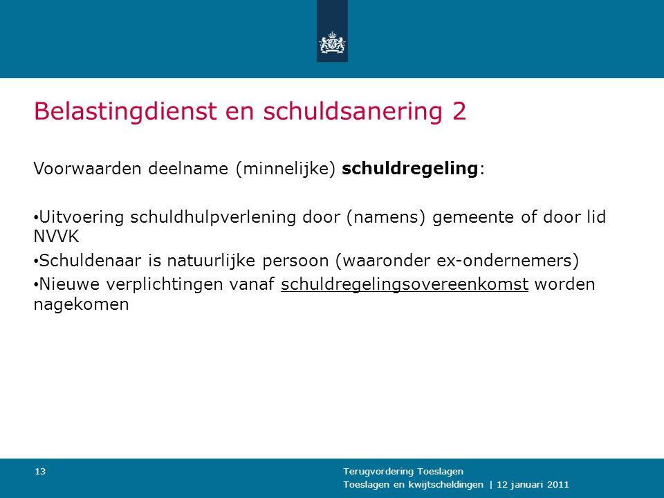Toeslagen en kwijtscheldingen | 12 januari 2011 Terugvordering Toeslagen13 Belastingdienst en schuldsanering 2 Voorwaarden deelname (minnelijke) schul