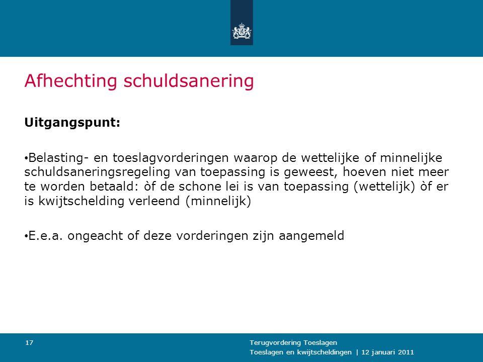 Toeslagen en kwijtscheldingen | 12 januari 2011 Terugvordering Toeslagen17 Afhechting schuldsanering Uitgangspunt: Belasting- en toeslagvorderingen wa