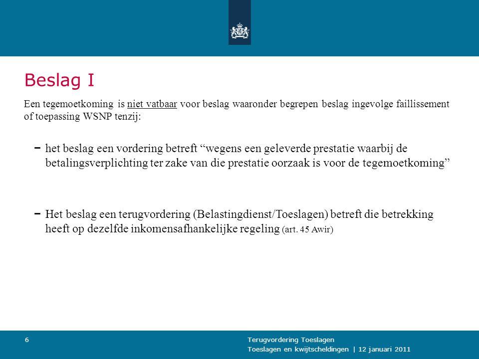 Toeslagen en kwijtscheldingen | 12 januari 2011 Terugvordering Toeslagen6 Beslag I Een tegemoetkoming is niet vatbaar voor beslag waaronder begrepen b