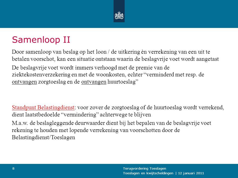 Toeslagen en kwijtscheldingen   12 januari 2011 Terugvordering Toeslagen9 Samenloop III Door uitspraak WSNP worden alle invorderingsmaatregelen (w.o.