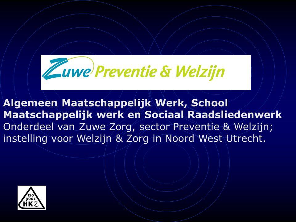 Algemeen Maatschappelijk Werk, School Maatschappelijk werk en Sociaal Raadsliedenwerk Onderdeel van Zuwe Zorg, sector Preventie & Welzijn; instelling voor Welzijn & Zorg in Noord West Utrecht.