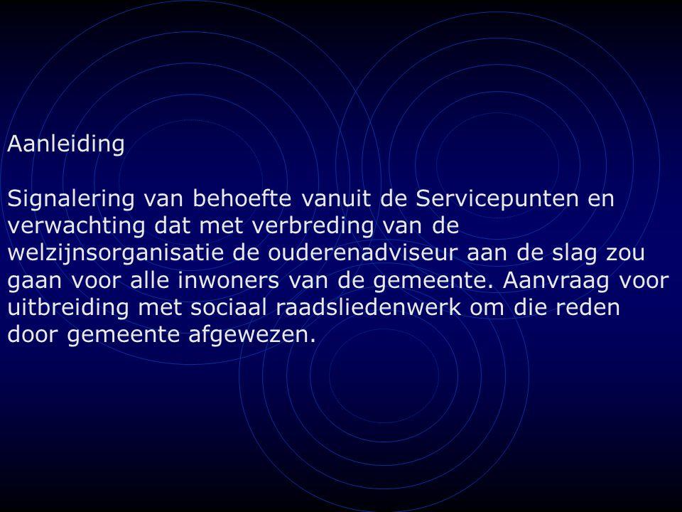 Aanleiding Signalering van behoefte vanuit de Servicepunten en verwachting dat met verbreding van de welzijnsorganisatie de ouderenadviseur aan de slag zou gaan voor alle inwoners van de gemeente.