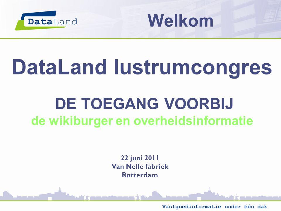 DataLand lustrumcongres DE TOEGANG VOORBIJ de wikiburger en overheidsinformatie 22 juni 2011 Van Nelle fabriek Rotterdam Welkom
