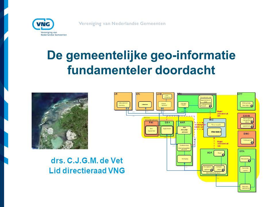 Vereniging van Nederlandse Gemeenten De gemeentelijke geo-informatie fundamenteler doordacht drs.
