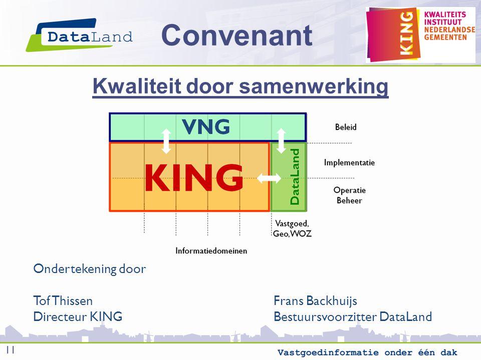 Convenant 11 Kwaliteit door samenwerking Ondertekening door Tof ThissenFrans Backhuijs Directeur KINGBestuursvoorzitter DataLand