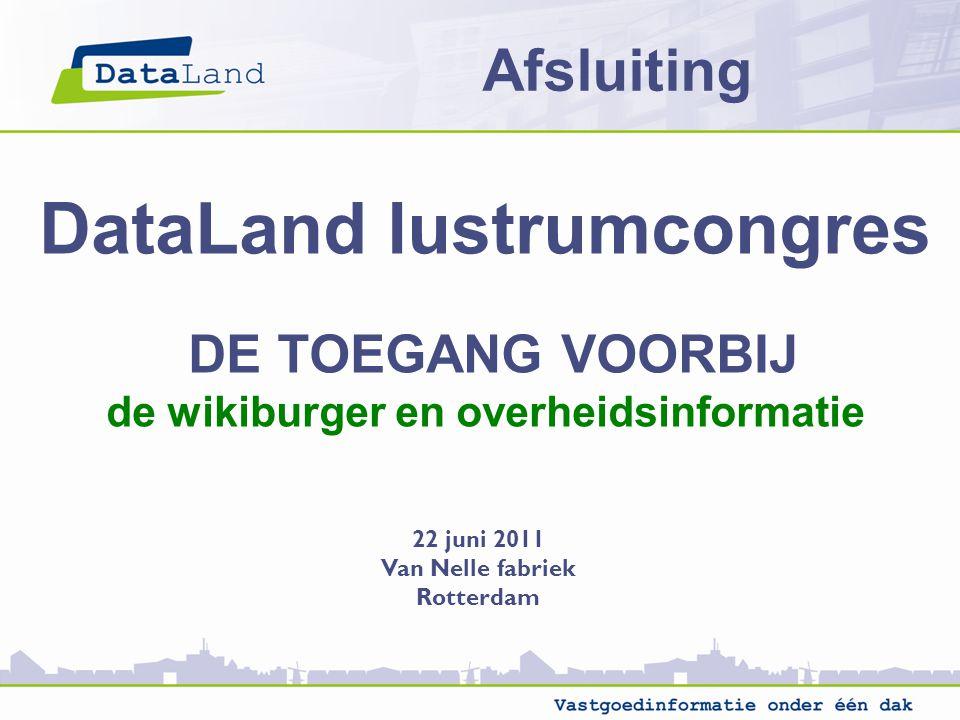 DataLand lustrumcongres DE TOEGANG VOORBIJ de wikiburger en overheidsinformatie 22 juni 2011 Van Nelle fabriek Rotterdam Afsluiting