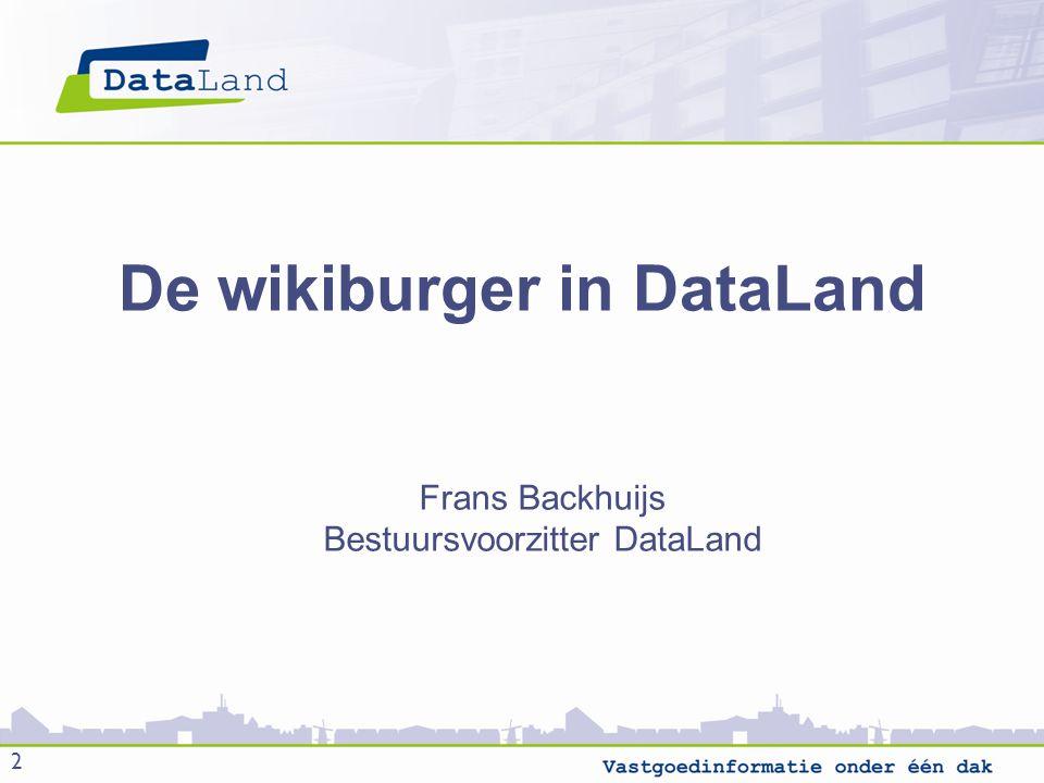 De wikiburger in DataLand Frans Backhuijs Bestuursvoorzitter DataLand 2