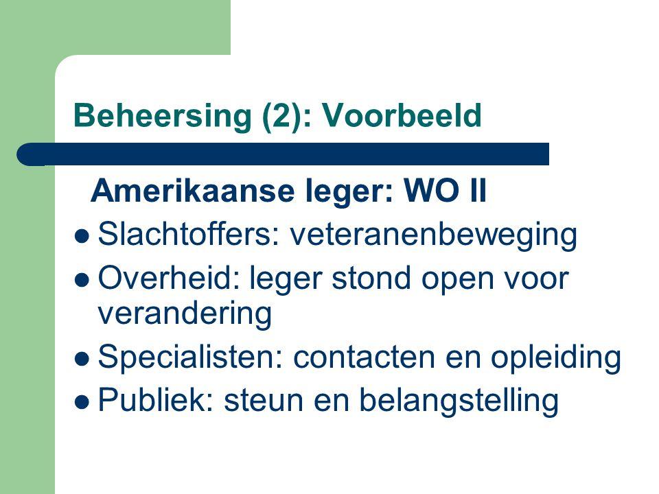Beheersing (2): Voorbeeld Amerikaanse leger: WO II Slachtoffers: veteranenbeweging Overheid: leger stond open voor verandering Specialisten: contacten