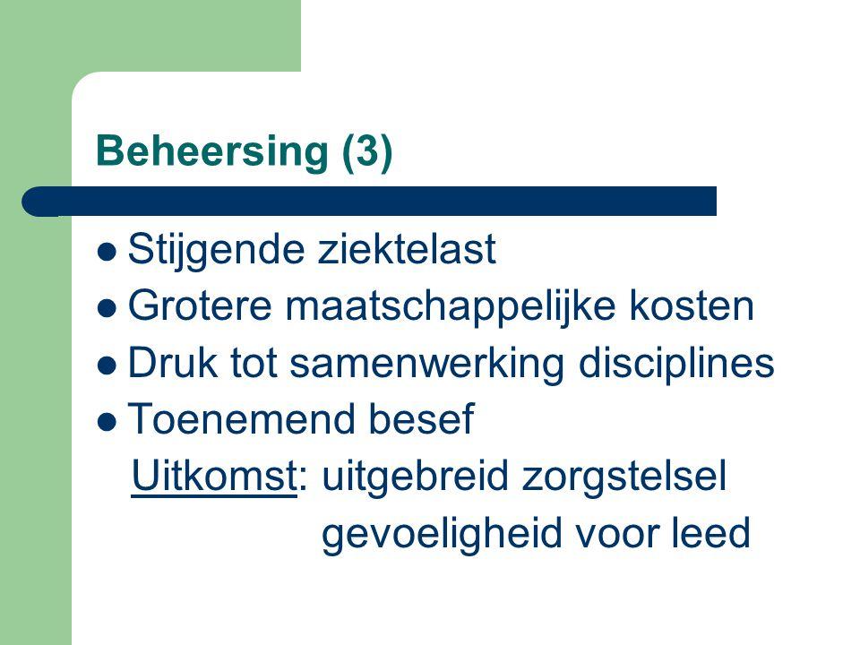 Beheersing (3) Stijgende ziektelast Grotere maatschappelijke kosten Druk tot samenwerking disciplines Toenemend besef Uitkomst: uitgebreid zorgstelsel