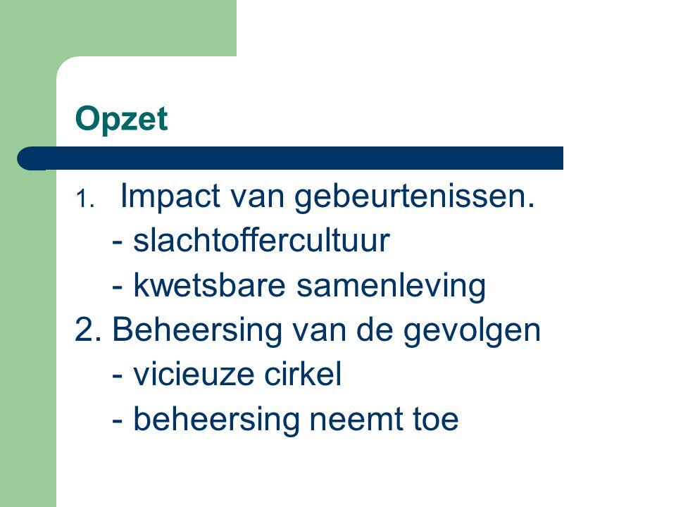 Opzet 1. Impact van gebeurtenissen. - slachtoffercultuur - kwetsbare samenleving 2. Beheersing van de gevolgen - vicieuze cirkel - beheersing neemt to
