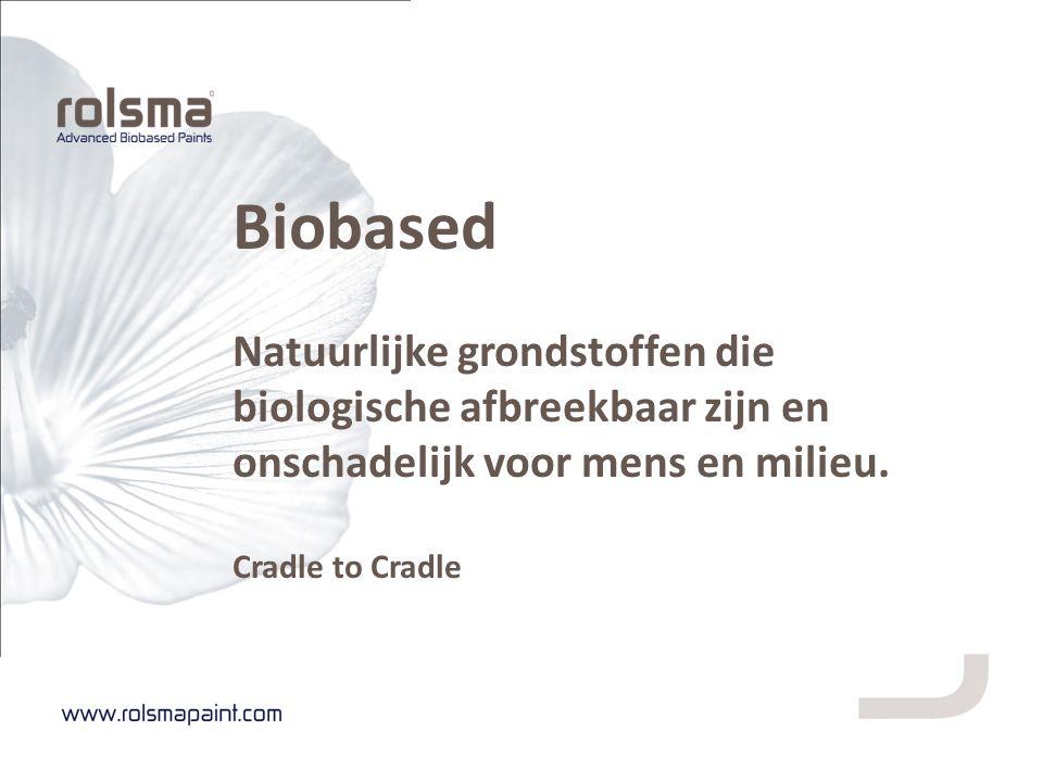 Biobased Natuurlijke grondstoffen die biologische afbreekbaar zijn en onschadelijk voor mens en milieu. Cradle to Cradle