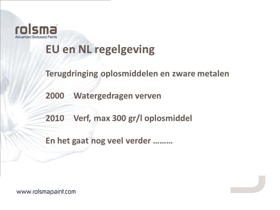 EU en NL regelgeving Terugdringing oplosmiddelen en zware metalen 2000 Watergedragen verven 2010Verf, max 300 gr/l oplosmiddel En het gaat nog veel ve