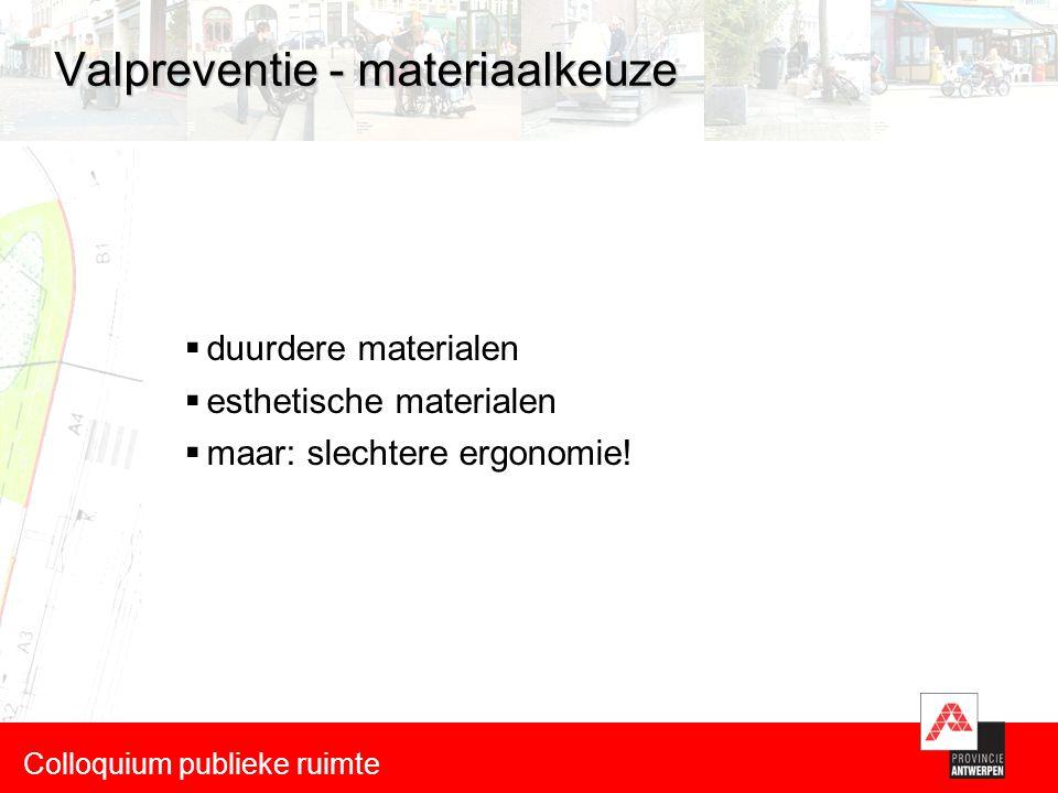Valpreventie - materiaalkeuze  duurdere materialen  esthetische materialen  maar: slechtere ergonomie.