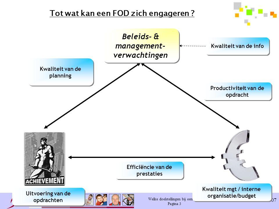 Welke doelstellingen bij een BO. Pagina 3 28-11-2007 Tot wat kan een FOD zich engageren .