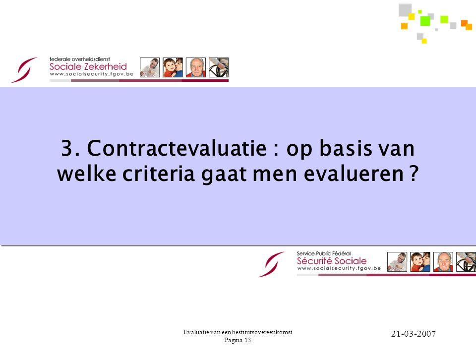 Evaluatie van een bestuursovereenkomst Pagina 13 21-03-2007 3. Contractevaluatie : op basis van welke criteria gaat men evalueren ?