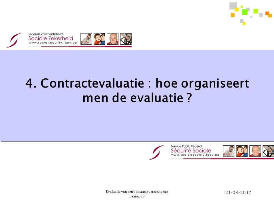 Evaluatie van een bestuursovereenkomst Pagina 20 21-03-2007 4. Contractevaluatie : hoe organiseert men de evaluatie ?