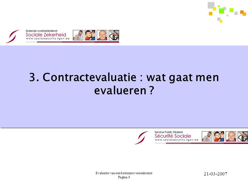 Evaluatie van een bestuursovereenkomst Pagina 9 21-03-2007 3. Contractevaluatie : wat gaat men evalueren ?