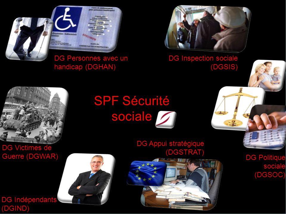 SPF Sécurité sociale DG Personnes avec un handicap (DGHAN) DG Inspection sociale (DGSIS) DG Victimes de Guerre (DGWAR) DG Indépendants (DGIND) DG Politique sociale (DGSOC) DG Appui stratégique (DGSTRAT)