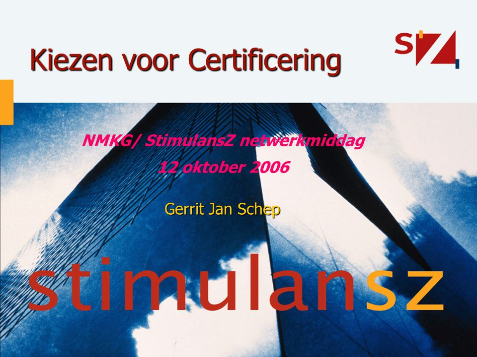 Kiezen voor Certificering NMKG/ StimulansZ netwerkmiddag 12 oktober 2006 Gerrit Jan Schep