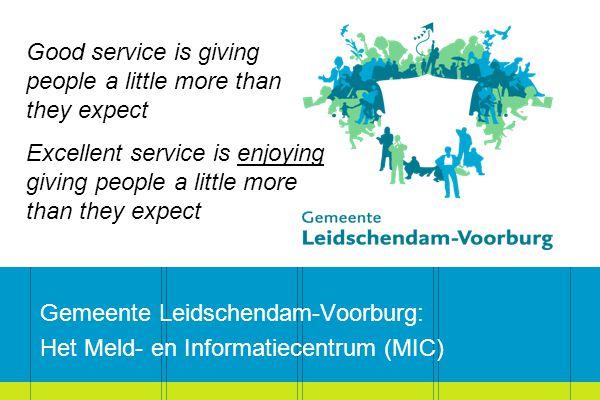 Gemeente Leidschendam-Voorburg: Het Meld- en Informatiecentrum (MIC) Good service is giving people a little more than they expect Excellent service is