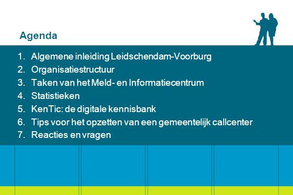 Agenda 1.Algemene inleiding Leidschendam-Voorburg 2.Organisatiestructuur 3.Taken van het Meld- en Informatiecentrum 4.Statistieken 5.KenTic: de digita