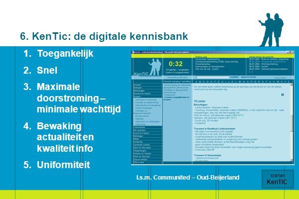 6. KenTic: de digitale kennisbank 1.Toegankelijk 2.Snel 3.Maximale doorstroming – minimale wachttijd 4.Bewaking actualiteit en kwaliteit info 5.Unifor