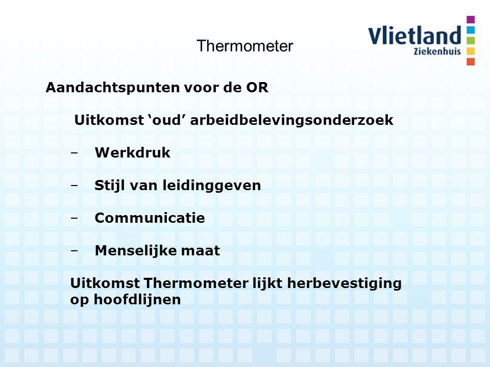 Thermometer Aandachtspunten voor de OR Uitkomst 'oud' arbeidbelevingsonderzoek –Werkdruk –Stijl van leidinggeven –Communicatie –Menselijke maat Uitkom