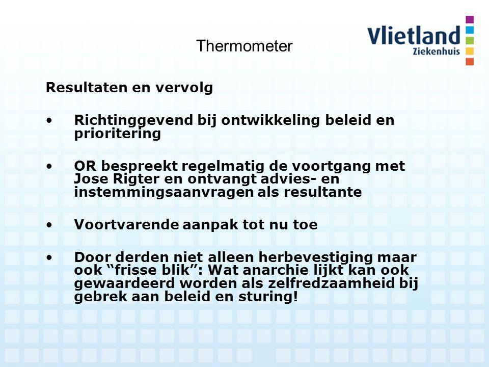 Thermometer Resultaten en vervolg Richtinggevend bij ontwikkeling beleid en prioritering OR bespreekt regelmatig de voortgang met Jose Rigter en ontva