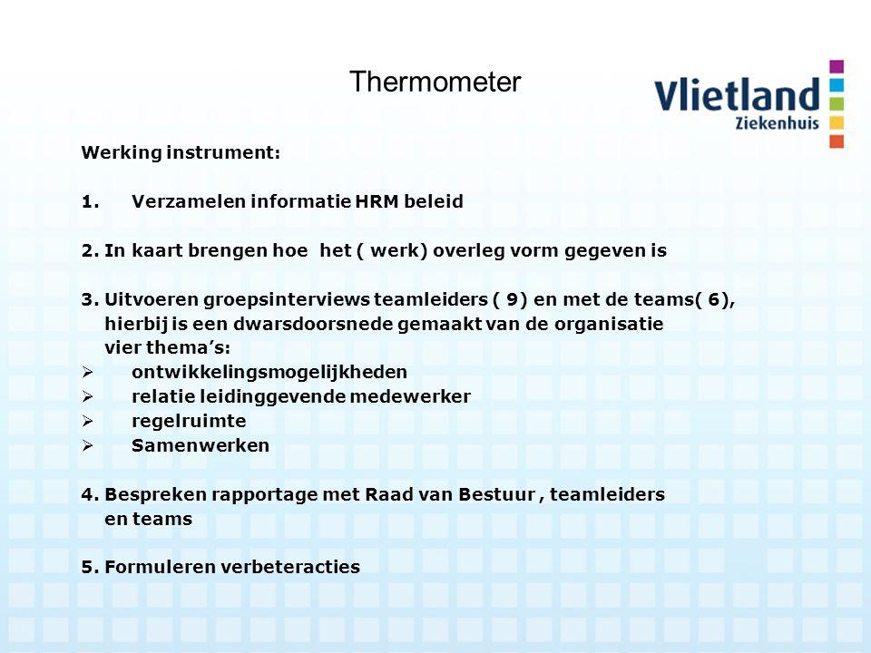 Thermometer Werking instrument: 1.Verzamelen informatie HRM beleid 2. In kaart brengen hoe het ( werk) overleg vorm gegeven is 3. Uitvoeren groepsinte