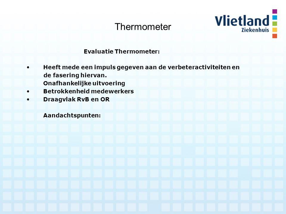 Thermometer Evaluatie Thermometer: Heeft mede een impuls gegeven aan de verbeteractiviteiten en de fasering hiervan. Onafhankelijke uitvoering Betrokk