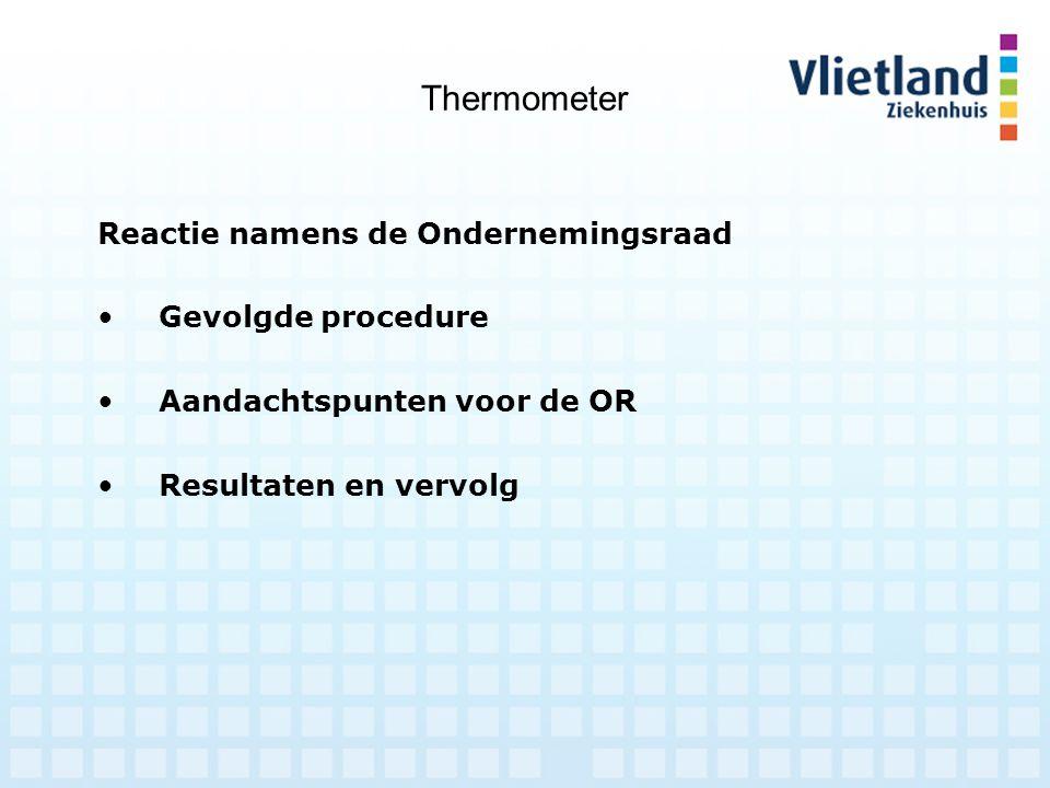 Thermometer Procedurestappen Tijdens overleg met Jose Rigter geïnformeerd over mogelijkheden van 'Thermometer' Nadere informatie door bureau MEDE tijdens de ondernemingsraadvergadering Uitkomst met MEDE besproken in de OR Vervolgstappen besproken met Jose Rigter