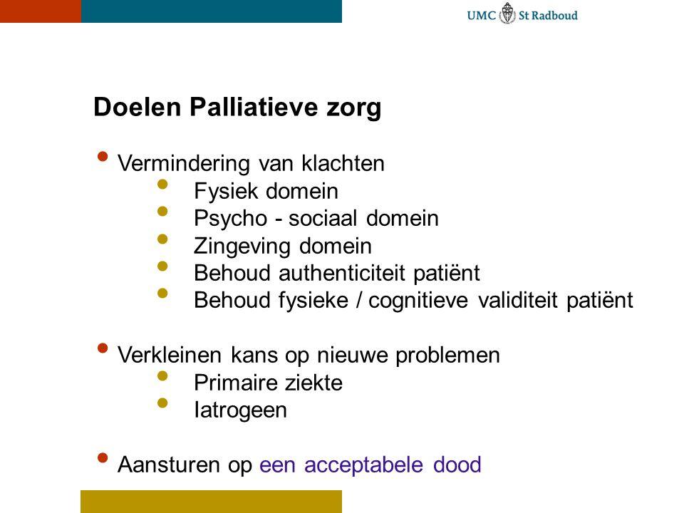 Doelen Palliatieve zorg Vermindering van klachten Fysiek domein Psycho - sociaal domein Zingeving domein Behoud authenticiteit patiënt Behoud fysieke