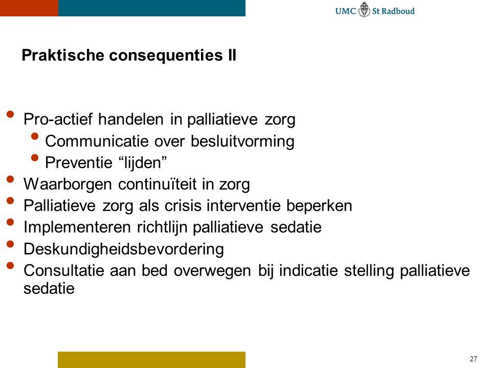 """27 Praktische consequenties II Pro-actief handelen in palliatieve zorg Communicatie over besluitvorming Preventie """"lijden"""" Waarborgen continuïteit in"""