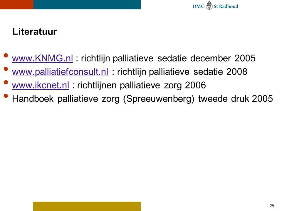 29 Literatuur www.KNMG.nl : richtlijn palliatieve sedatie december 2005 www.KNMG.nl www.palliatiefconsult.nl : richtlijn palliatieve sedatie 2008 www.