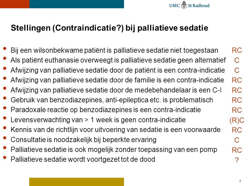 7 Stellingen (Contraindicatie?) bij palliatieve sedatie Bij een wilsonbekwame patiënt is palliatieve sedatie niet toegestaan Als patiënt euthanasie ov