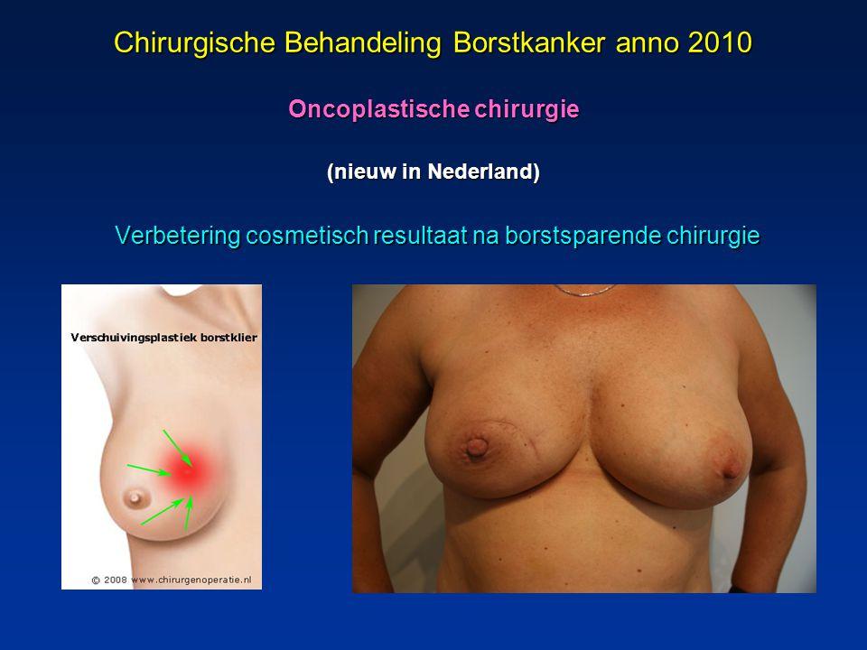 Chirurgische Behandeling Borstkanker anno 2010 Oncoplastische chirurgie (nieuw in Nederland) Verbetering cosmetisch resultaat na borstsparende chirurg