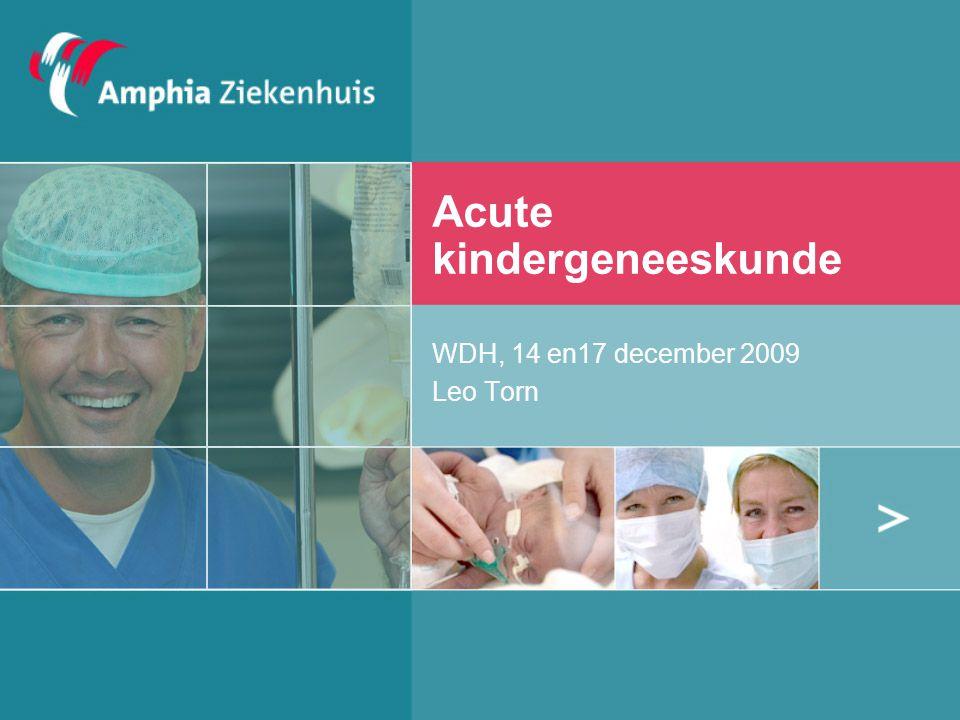 Acute kindergeneeskunde WDH, 14 en17 december 2009 Leo Torn