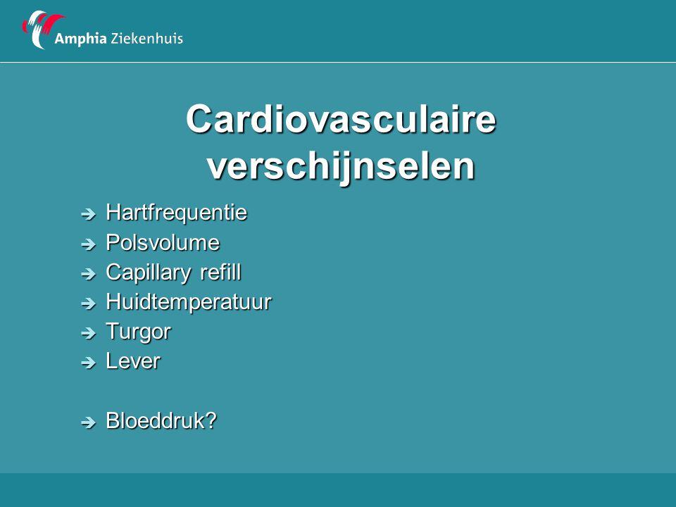 Cardiovasculaire verschijnselen  Hartfrequentie  Polsvolume  Capillary refill  Huidtemperatuur  Turgor  Lever  Bloeddruk?