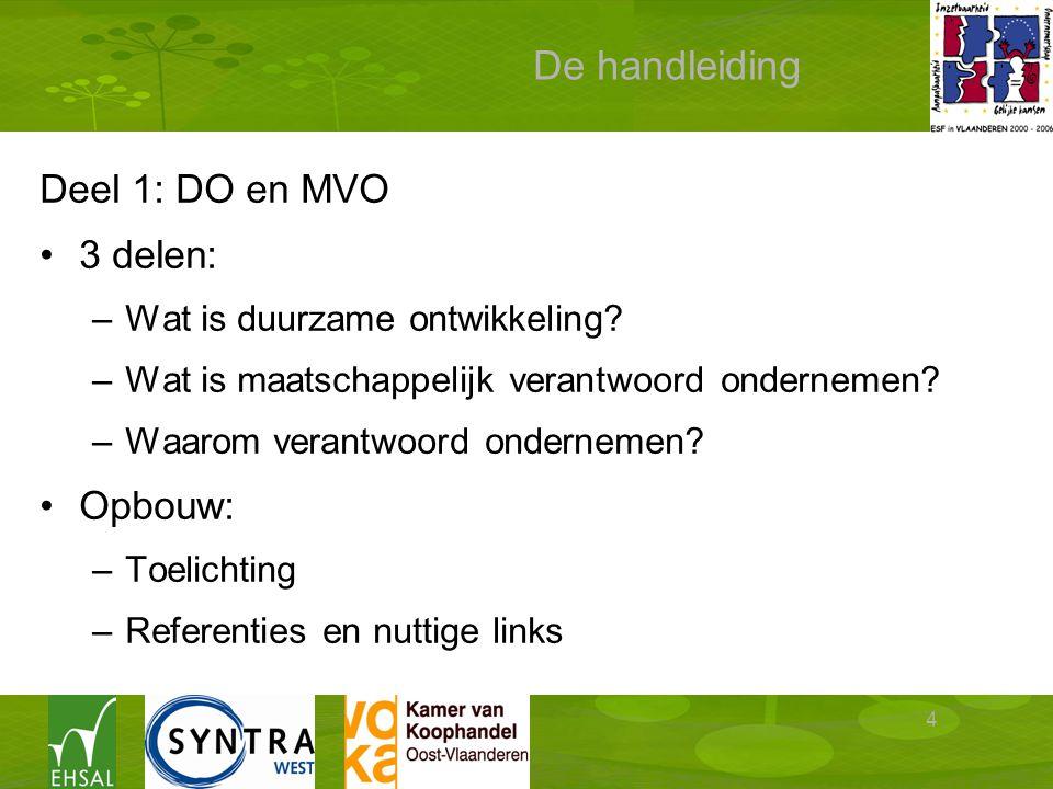 4 De handleiding Deel 1: DO en MVO 3 delen: –Wat is duurzame ontwikkeling? –Wat is maatschappelijk verantwoord ondernemen? –Waarom verantwoord onderne